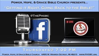 Power Hope & Grace Bible Church - Getting it Right, Going Back to the Bible