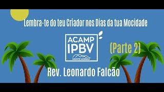 Lembra-te do teu Criador nos Dias da tua Mocidade (Parte 2) | Rev. Leonardo Falcão | IPBV