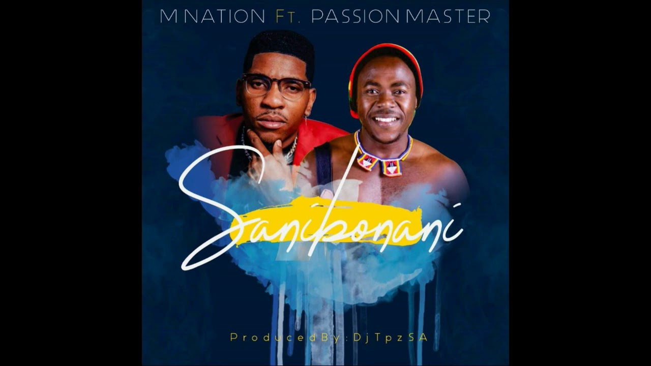 Download M Nation ft. Passion Master - Sanibonani (Prod by DJ TPZ)