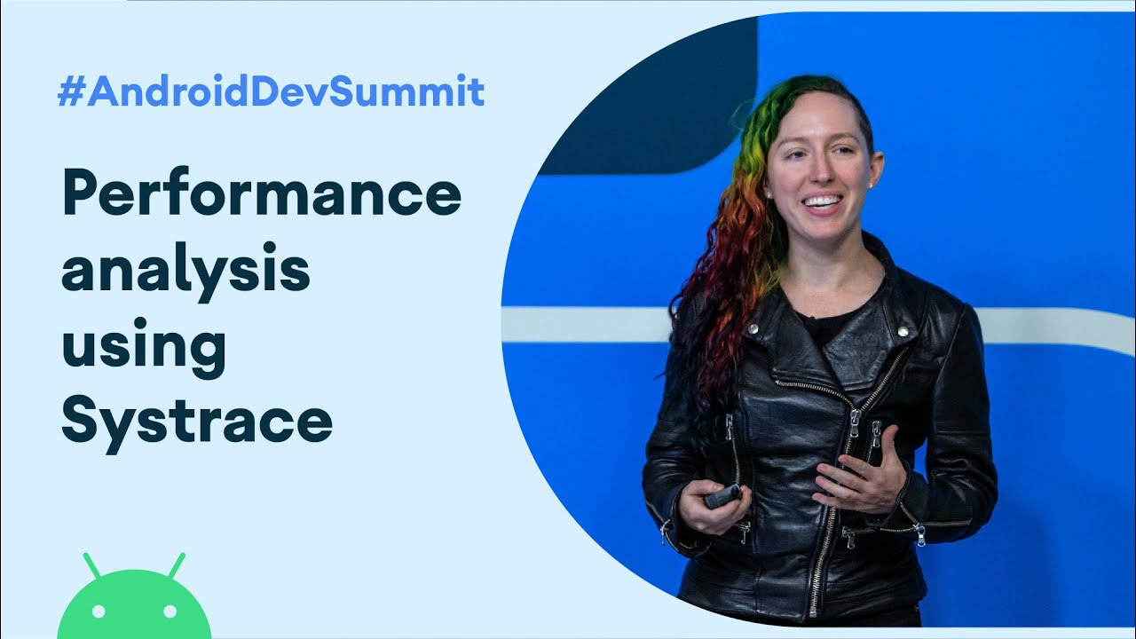 Performance Analysis Using Systrace (Android Dev Summit '19)