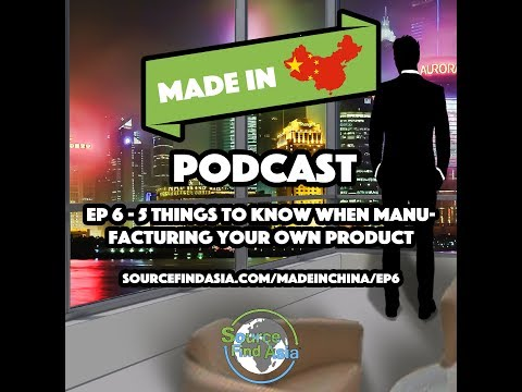 Ep 6 - 5 Things to Know When Manufacturing Your Own Product | Made in China Podcast | SFA