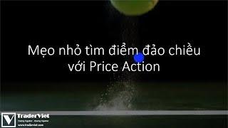 Học Price Action   Mẹo nhỏ tìm điểm đảo chiều với Price Action