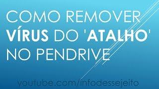 Como Remover Vírus do 'Atalho' no PenDrive