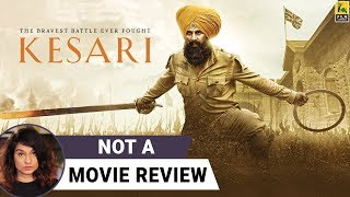 Kesari | Not A Movie Review | Akshay Kumar | Sucharita Tyagi