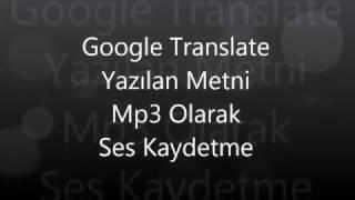 Google Translate - Türkçe Çeviri Yazıyı Ses Dosyasını mp3 olarak bilgisayara kaydetme