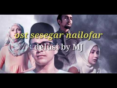 Ost Sesegar Nailofar - Delusi by MJ | Lirik Video