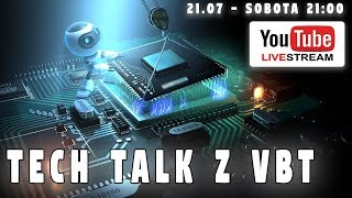 TECH TALK Z VBT - LIVE - SOBOTA 21.07 OD 21:00