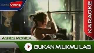 Agnes Monica - Bukan Milikmu Lagi | Karaoke