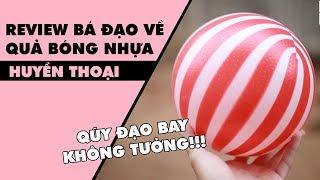 Review bá đạo về quả bóng nhựa huyền thoại