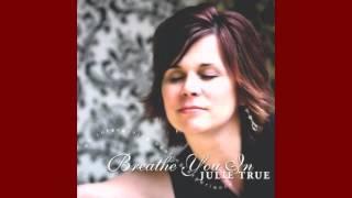 Breathe You In/Julie True