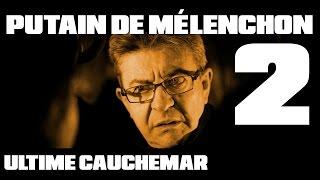 PUTAIN DE MÉLENCHON ! 2 - Ultime cauchemar