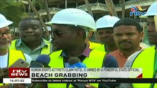 Mombasa hotel reclaiming beach land, said to belong to powerful state official
