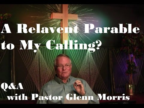 A Relavent Parable to My Calling? Pastor Glenn Morris Answers (Question 3)