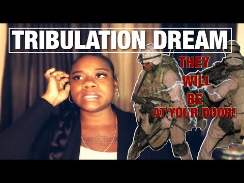 PROPHETIC TRIBULATION DREAM   THEY WILL TURN AGAINST US (they will be at your door)