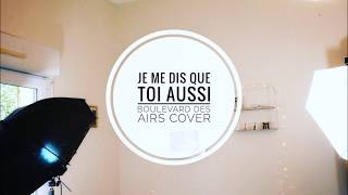 Je me dis que toi aussi - Boulevard des Airs Cover