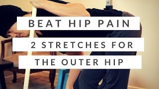 How I beat my hip pain + two stretches for the outer hip muscles (IT band , TFL, and glutes)