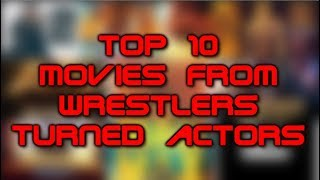 Top 10 Movies Of Wrestlers Turned Actors
