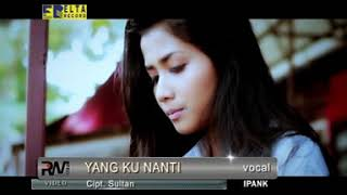 Download Ipank - Yang Kunanti (Lagu Minang Official Video)