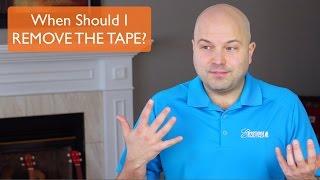 When Should I REMOVE THE TAPE?