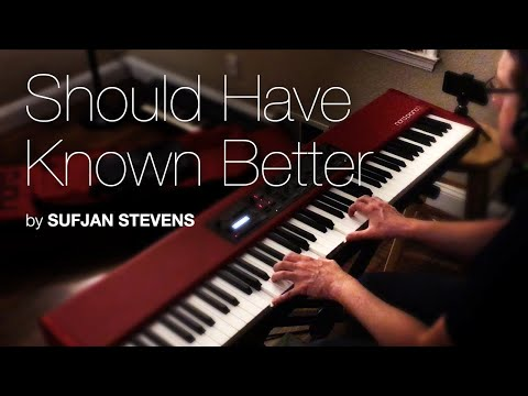Should Have Known Better – Sufjan Stevens (Piano Cover)