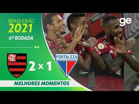 FLAMENGO 2 X 1 FORTALEZA | MELHORES MOMENTOS | 6ª RODADA BRASILEIRÃO 2021 | ge.globo