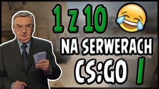 1 z 10 NA SERWERACH CS:GO (TrolleQ na mikrofonie)