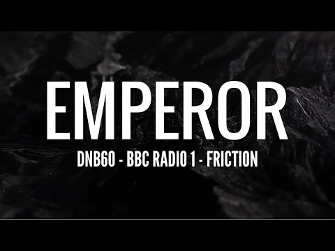 Emperor - DNB60 (BBC Radio 1 - Friction)