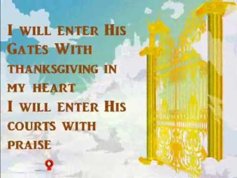 I will enter His gates with thanksgiving in my heart + lyrics wmv