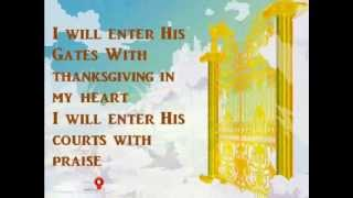 I will enter His gates with thanksgiving in my heart + lyrics.wmv