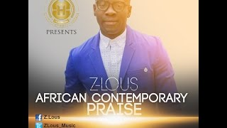 Z-Lous - African Contemporary Praise (Includes Great I Am, Sing For Joy & Arise)