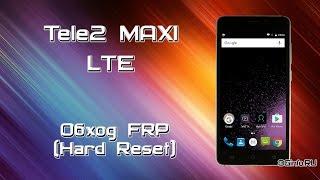 Tele2 Maxi LTE. Hard Reset (Обход FRP)