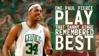 ONE PAUL PIERCE PLAY THAT DANNY AINGE REMEMBERED BEST