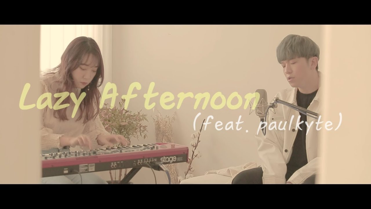 [LIVE VIDEO] | 3rd Single | Lazy Afternoon (feat. paulkyte)