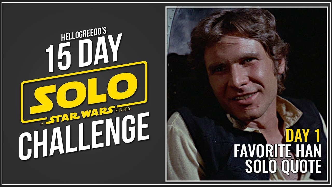 Favorite Han Solo Quote Day 1 15 Day Solo Challenge Youtube