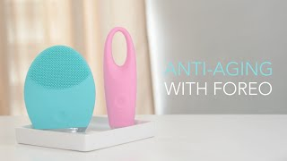 The Ultimate Anti-Aging Routine with FOREO