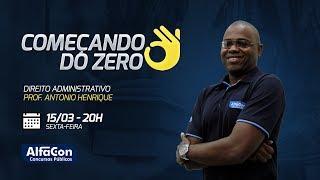 Aula de Direito Administrativo - Ao Vivo - Prof. Antônio Henrique - Começando do Zero - AlfaCon