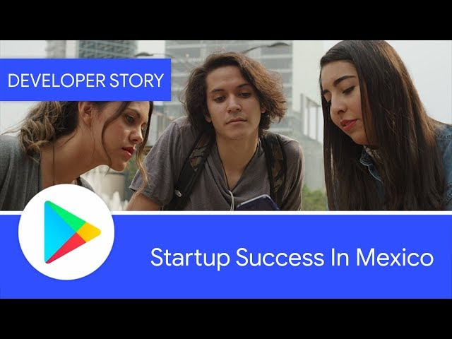 Android Developer Story: Mexican startups find success on Google Play