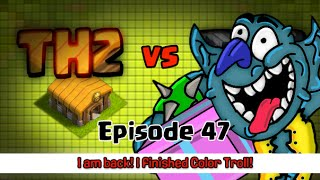Clash of Clans TH2 vs TH9 Episode 47 I am back, Color Troll is finished