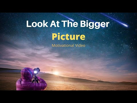 How To Look At The Bigger Picture Motivational Video