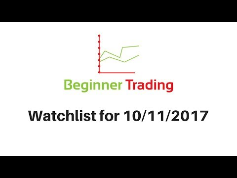 Beginner Trading's Watchlist for 10/11/2017 -  Live Small Account Day Trading