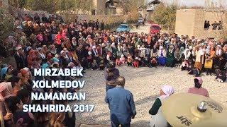 Mirzabek Xolmedov - Namangan Shahrida 2017