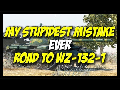 ► MY STUPIDEST MISTAKE EVER! - GRIND TO BULLDOZER WZ-132-1 - World of Tanks WZ-132 Gameplay