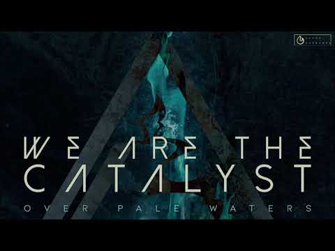 We Are the Catalyst - Over Pale Waters Mp3