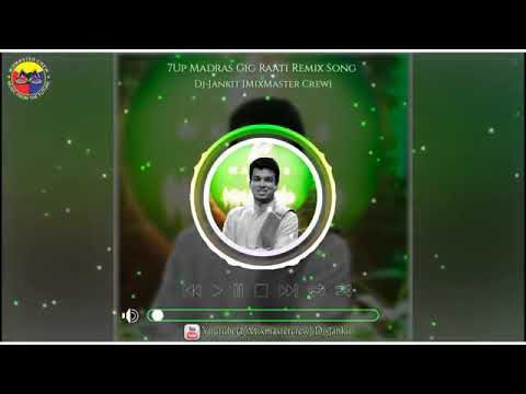 ```~💚7Up Madras Gig - Raati Remix Song By Dj-Jankit