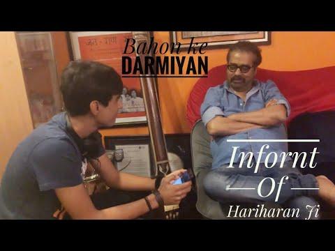Bahon ke darmiyan by me infront of the legend Hariharan ji
