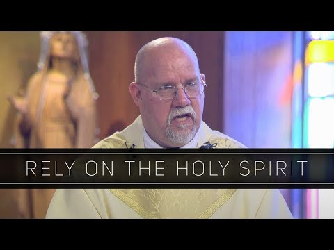 Rely on the Holy Spirit | Homily: Father Paul Ring