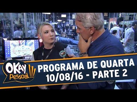 Okay Pessoal!!! (10/08/16) - Parte 2