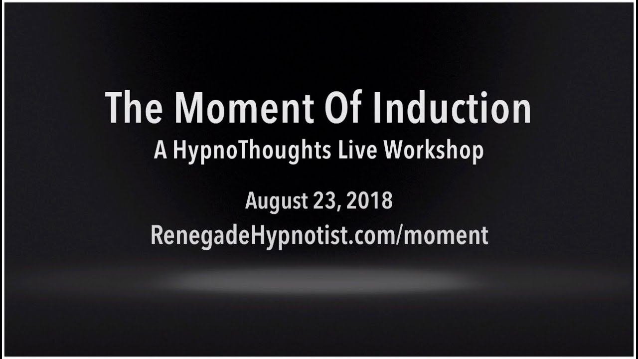 The Moment of Induction Workshop - HypnoThoughts Live 2018