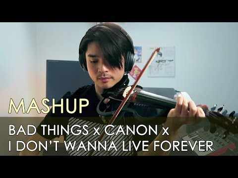Bad Things & I Don't Wanna Live Forever & Canon [Mashup Violin Cover] 【J.C.Ando】