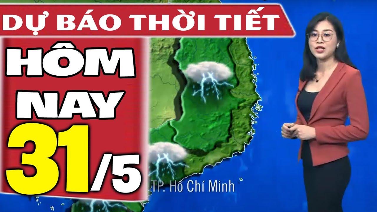 Dự báo thời tiết hôm nay mới nhất ngày 31/5/2021 | Dự báo thời tiết 3 ngày tới | Thông tin thời tiết hôm nay và ngày mai